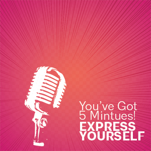 You've Got 5 Minutes! Express Yourself