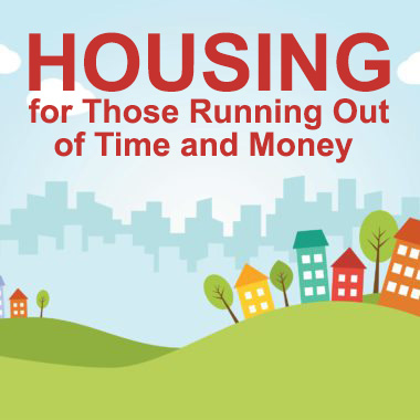 Housing for Those Running Out of Time and Money