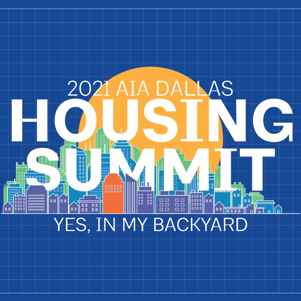 2021 AIA Dallas Housing Summit: Yes, In My Backyard