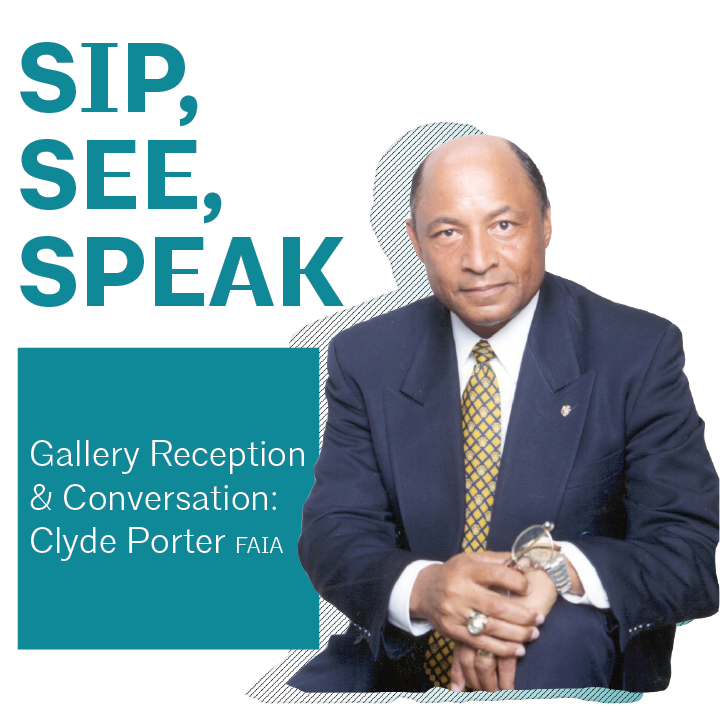 Sip, See, Speak: Gallery Reception & Conversation with Clyde Porter, FAIA
